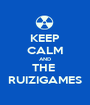 KEEP CALM AND THE  RUIZIGAMES - Personalised Poster A1 size