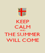 KEEP CALM AND THE SUMMER WILL COME - Personalised Poster A1 size