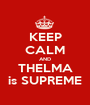 KEEP CALM AND THELMA is SUPREME - Personalised Poster A1 size