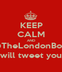KEEP CALM AND @TheLondonBoys will tweet you - Personalised Poster A1 size
