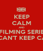 KEEP CALM AND THEY'RE FILMING SERIES THREE. WE CAN'T KEEP CALM. - Personalised Poster A1 size