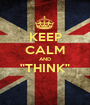 """KEEP CALM AND """"THINK""""  - Personalised Poster A1 size"""