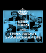 KEEP CALM AND THINK ABOUT SAAR&CHAR 4LIFE - Personalised Poster A1 size