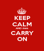 KEEP CALM AND think CARRY ON - Personalised Poster A1 size