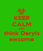 KEEP CALM AND think Daryls awsome - Personalised Poster A1 size