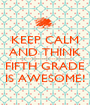 KEEP CALM AND THINK ------------------------- FIFTH GRADE IS AWESOME! - Personalised Poster A1 size