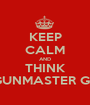 KEEP CALM AND THINK GUNMASTER G9 - Personalised Poster A1 size