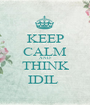 KEEP CALM AND THINK IDIL  - Personalised Poster A1 size