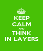 KEEP CALM AND THINK IN LAYERS - Personalised Poster A1 size