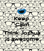 Keep  Calm and  Think Joshua is awesome - Personalised Poster A1 size