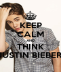 KEEP CALM AND THINK JUSTIN BIEBER  - Personalised Poster A1 size