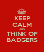 KEEP CALM AND THINK OF BADGERS - Personalised Poster A1 size