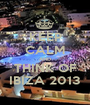 KEEP CALM AND THINK OF IBIZA 2013 - Personalised Poster A1 size