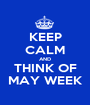 KEEP CALM AND THINK OF MAY WEEK - Personalised Poster A1 size