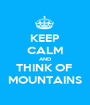 KEEP CALM AND THINK OF  MOUNTAINS - Personalised Poster A1 size