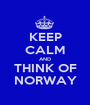 KEEP CALM AND THINK OF NORWAY - Personalised Poster A1 size