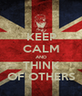 KEEP CALM AND THINK OF OTHERS - Personalised Poster A1 size