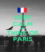 KEEP CALM AND THINK OF PARIS - Personalised Poster A1 size