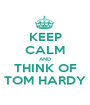 KEEP CALM AND THINK OF TOM HARDY - Personalised Poster A1 size