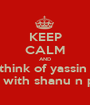 KEEP CALM AND think of yassin  briyani with shanu n punitha - Personalised Poster A1 size