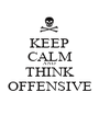 KEEP CALM AND THINK OFFENSIVE - Personalised Poster A1 size