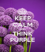 KEEP CALM AND THINK PURPLE - Personalised Poster A1 size