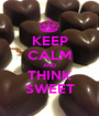KEEP CALM AND THINK SWEET - Personalised Poster A1 size
