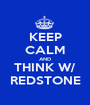 KEEP CALM AND THINK W/ REDSTONE - Personalised Poster A1 size
