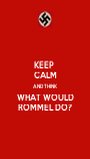 KEEP  CALM AND THINK WHAT WOULD ROMMEL DO? - Personalised Poster A1 size