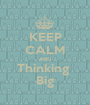 KEEP CALM AND Thinking  Big - Personalised Poster A1 size