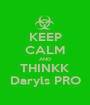 KEEP CALM AND THINKK Daryls PRO - Personalised Poster A1 size