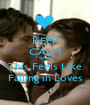 KEEP CALM AND This Feels Like Falling in Loves - Personalised Poster A1 size