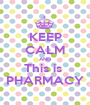 KEEP CALM AND This is  PHARMACY - Personalised Poster A1 size