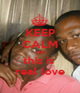 KEEP CALM AND this is  real love - Personalised Poster A1 size