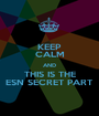 KEEP CALM AND THIS IS THE ESN SECRET PART - Personalised Poster A1 size