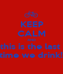 KEEP CALM AND this is the last  time we drink!! - Personalised Poster A1 size