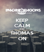 KEEP CALM AND THOMAS ON - Personalised Poster A1 size