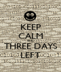 KEEP CALM AND THREE DAYS LEFT - Personalised Poster A1 size