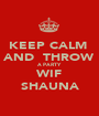 KEEP CALM  AND  THROW A PARTY  WIF SHAUNA - Personalised Poster A1 size