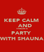 KEEP CALM     AND THROW A  PARTY  WITH SHAUNA - Personalised Poster A1 size