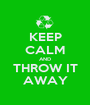 KEEP CALM AND THROW IT AWAY - Personalised Poster A1 size