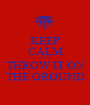 KEEP CALM AND THROW IT ON THE GROUND - Personalised Poster A1 size