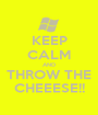 KEEP CALM AND THROW THE CHEEESE!! - Personalised Poster A1 size