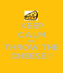 KEEP CALM AND THROW THE CHEESE!!! - Personalised Poster A1 size