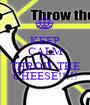 KEEP CALM AND THROW THE CHEESE!!!!! - Personalised Poster A1 size