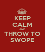 KEEP CALM AND THROW TO SWOPE - Personalised Poster A1 size