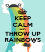 KEEP CALM AND THROW UP RAINBOWS - Personalised Poster A1 size