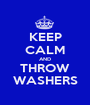 KEEP CALM AND THROW WASHERS - Personalised Poster A1 size
