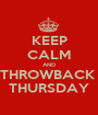 KEEP CALM AND THROWBACK  THURSDAY - Personalised Poster A1 size