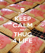 KEEP CALM AND THUG 4 LIFE - Personalised Poster A1 size